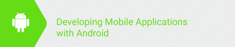 Developing Mobile Applications with Android